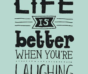 life, better, and laugh image