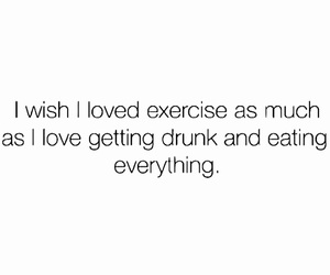 drunk, eating, and exercise image