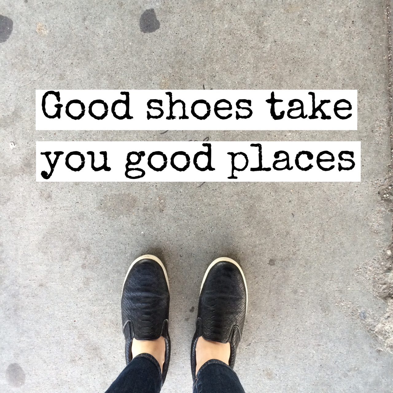 Quotes About Shoes And Friendship Good Shoes Take You Good Places Madewitheasel