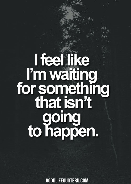 Quotes waiting sad someone about for 70 Hope