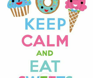 keep calm and keep calm and eat sweets image
