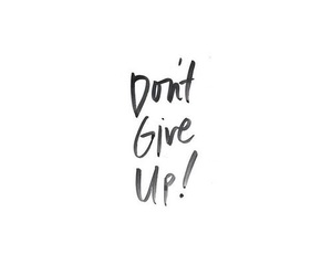 background, black and white, and don't give up image