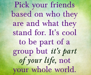 choose wisely, what matters, and friends image