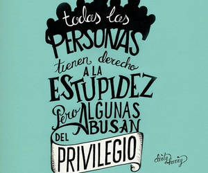 people, estupidez, and privilegio image