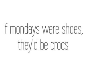 monday, crocs, and shoes image