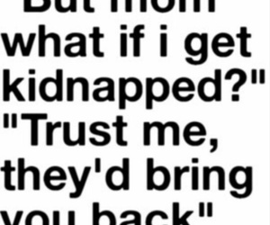 funny, mom, and kidnap image