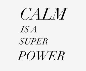 calm, quote, and super power image