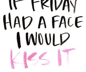 friday, kiss, and quotes image