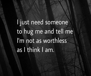 hug, quote, and worthlessness image