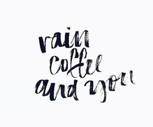 coffee, quotes, and rain image