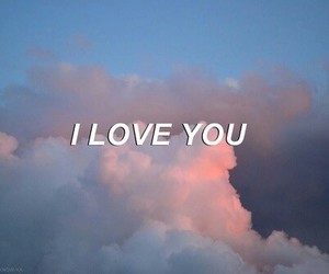 love, I Love You, and clouds image