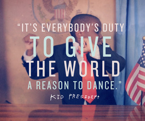 dance, quote, and kid president image
