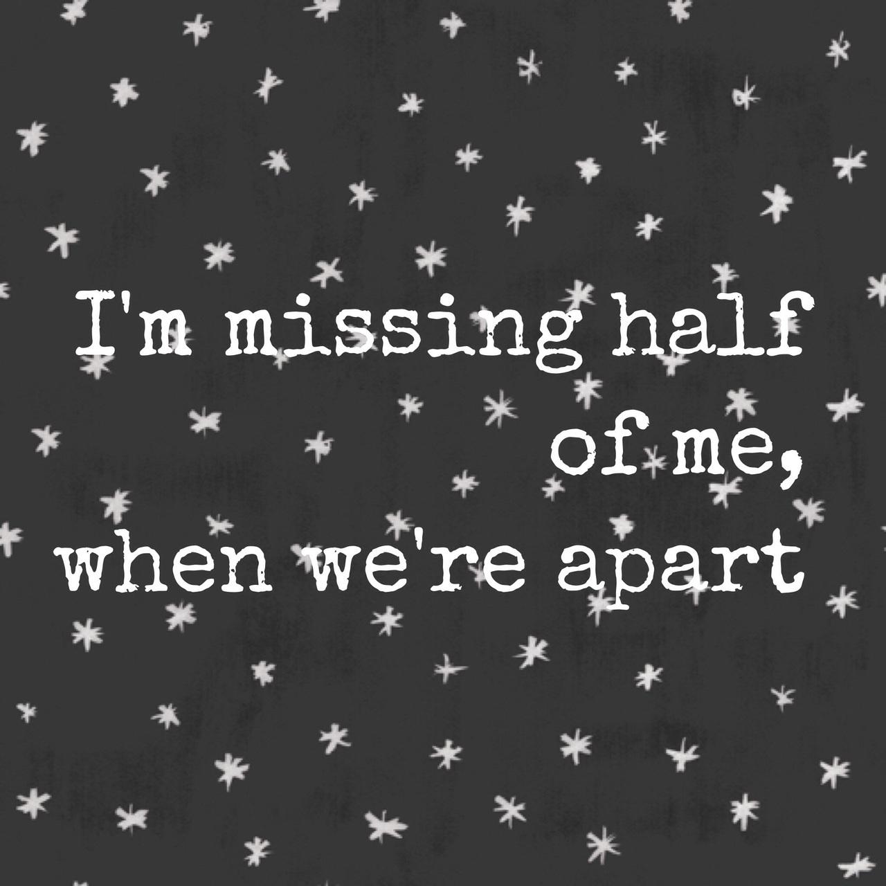 Im Missing Half Of Mewhen Were Apart On We Heart It