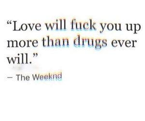 drugs, quote, and theweeknd image