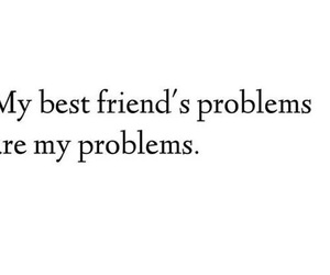 best friends, problem, and quote image