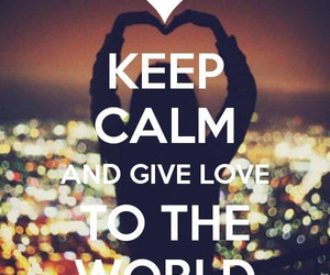keep calm, world, and love image