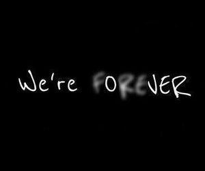 forever, over, and we are image