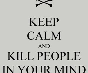 keep calm, kill, and people image