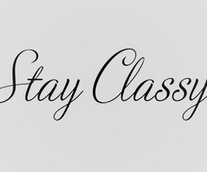 classy, stay, and stay classy image