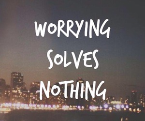 quotes, worrying, and nothing image
