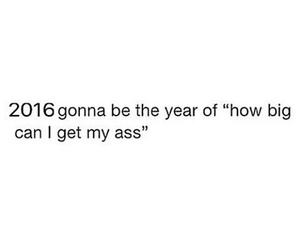 2016, butt, and quotes image