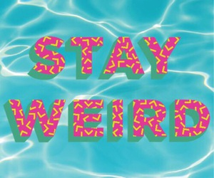 stay weird, weird, and wallpaper image