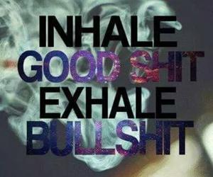 inhale, bullshit, and exhale image