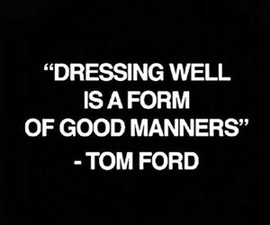 quotes, tom ford, and dressing image