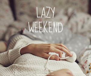 weekend, Lazy, and quotes image