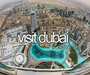 Dubai, travel, and before i die image