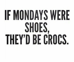 crocs, funnies, and monday image