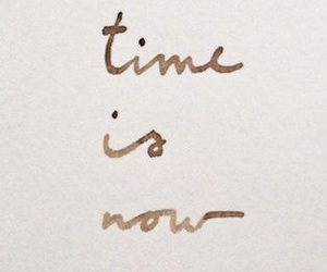 quotes, time, and now image