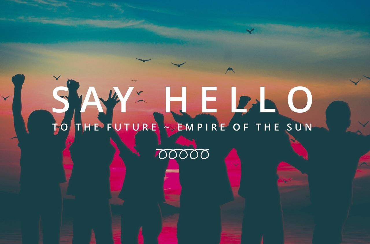 Say Hello To The Future Empire Of The Sun