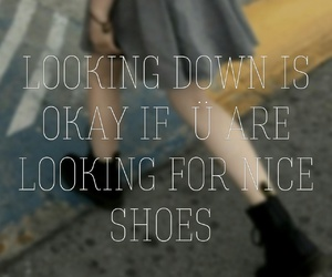 looking down, shoes, and qoute image