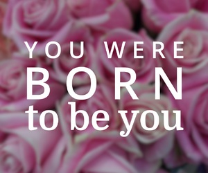be, born, and you image