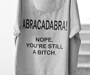 bitch, abracadabra, and shirt image