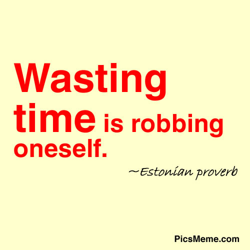 Wasting Time Is Robbing Oneself Picsmeme Provoke Inspire Cheer
