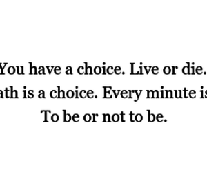 choice, quote, and die image