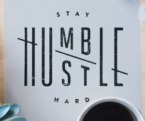humble, quotes, and hustle image