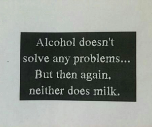alcohol, quote, and milk image
