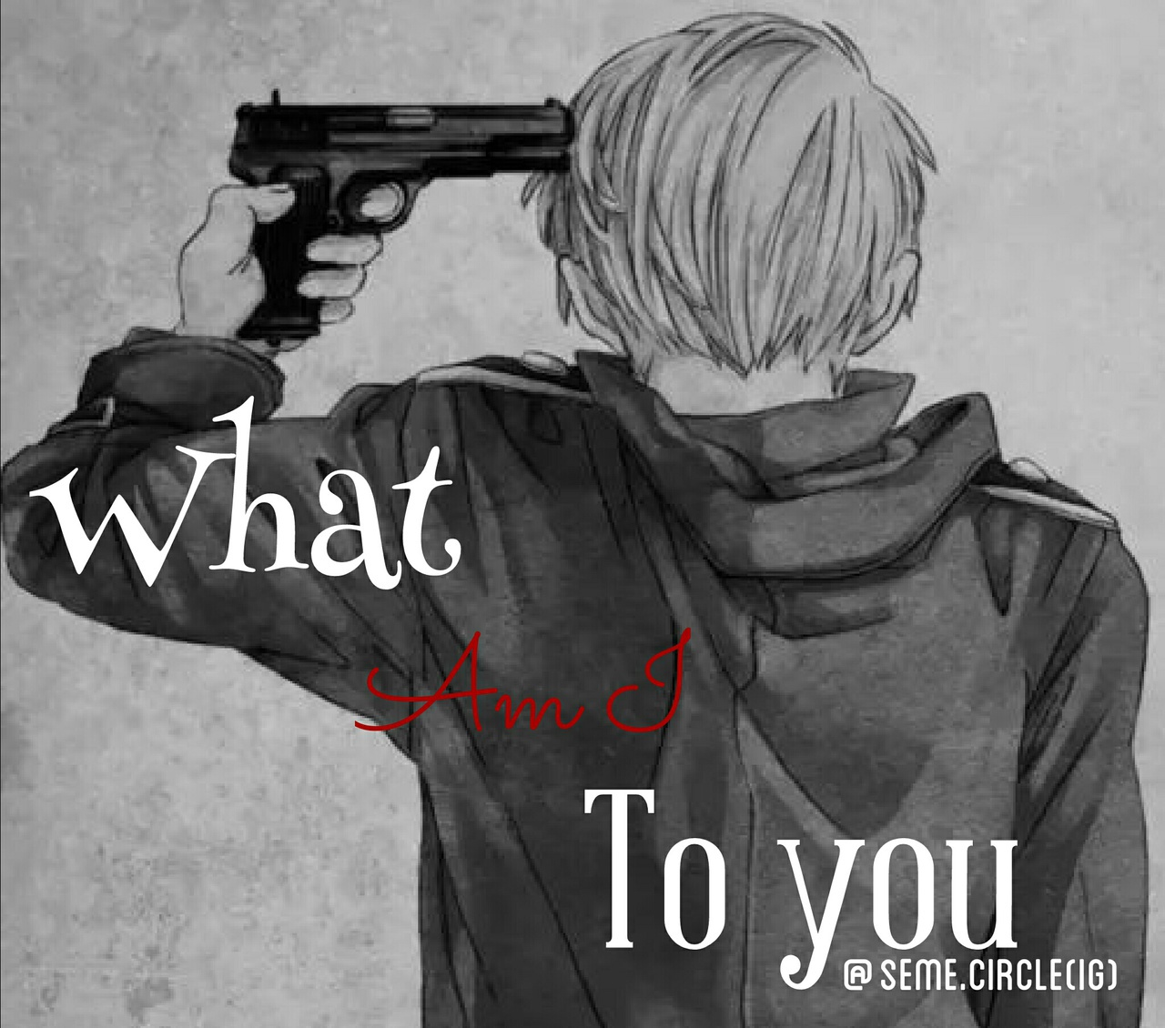 What Am I To You Edited By At Semecircle Ig