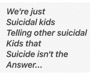 kids, quote, and suicidal image