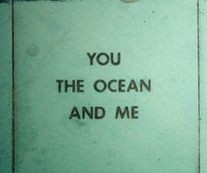 me, you, and ocean image
