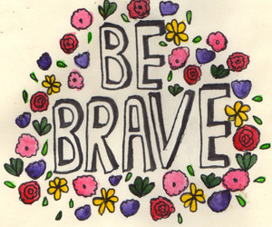 brave, flowers, and quote image