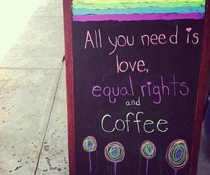 love, coffee, and equal rights image
