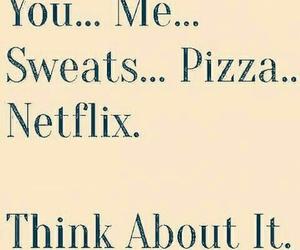netflix, pizza, and sweats image