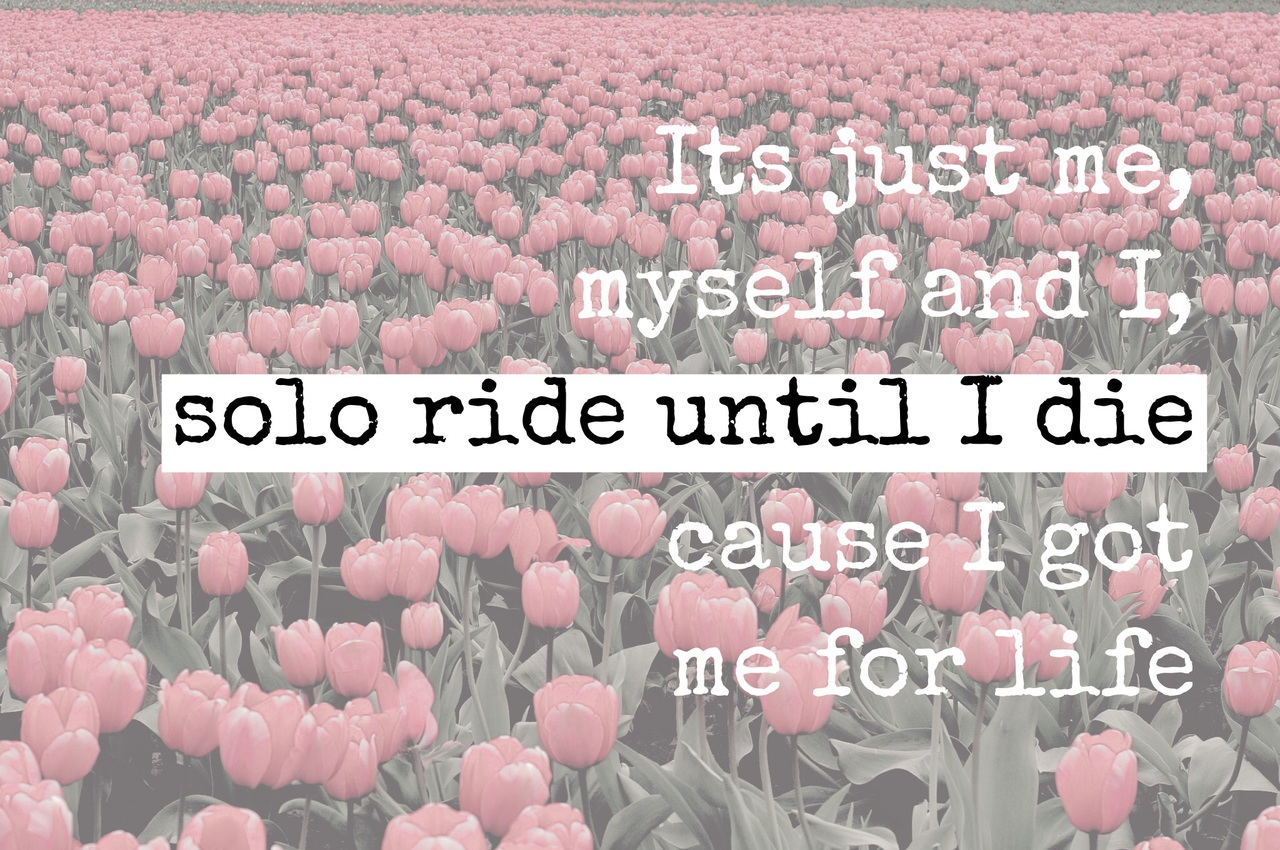 Its Just Memyself And I Solo Ride Until I Die Cause I Got Me For Life