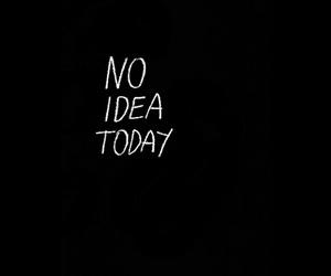 black, no idea, and today image