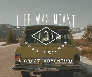 adventure, life, and friends image