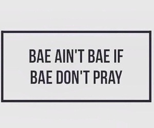 bae, pray, and quotes image
